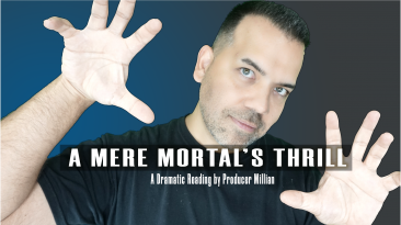 A Mere Mortal's Thrill - A Dramatic Reading by Producer Millian